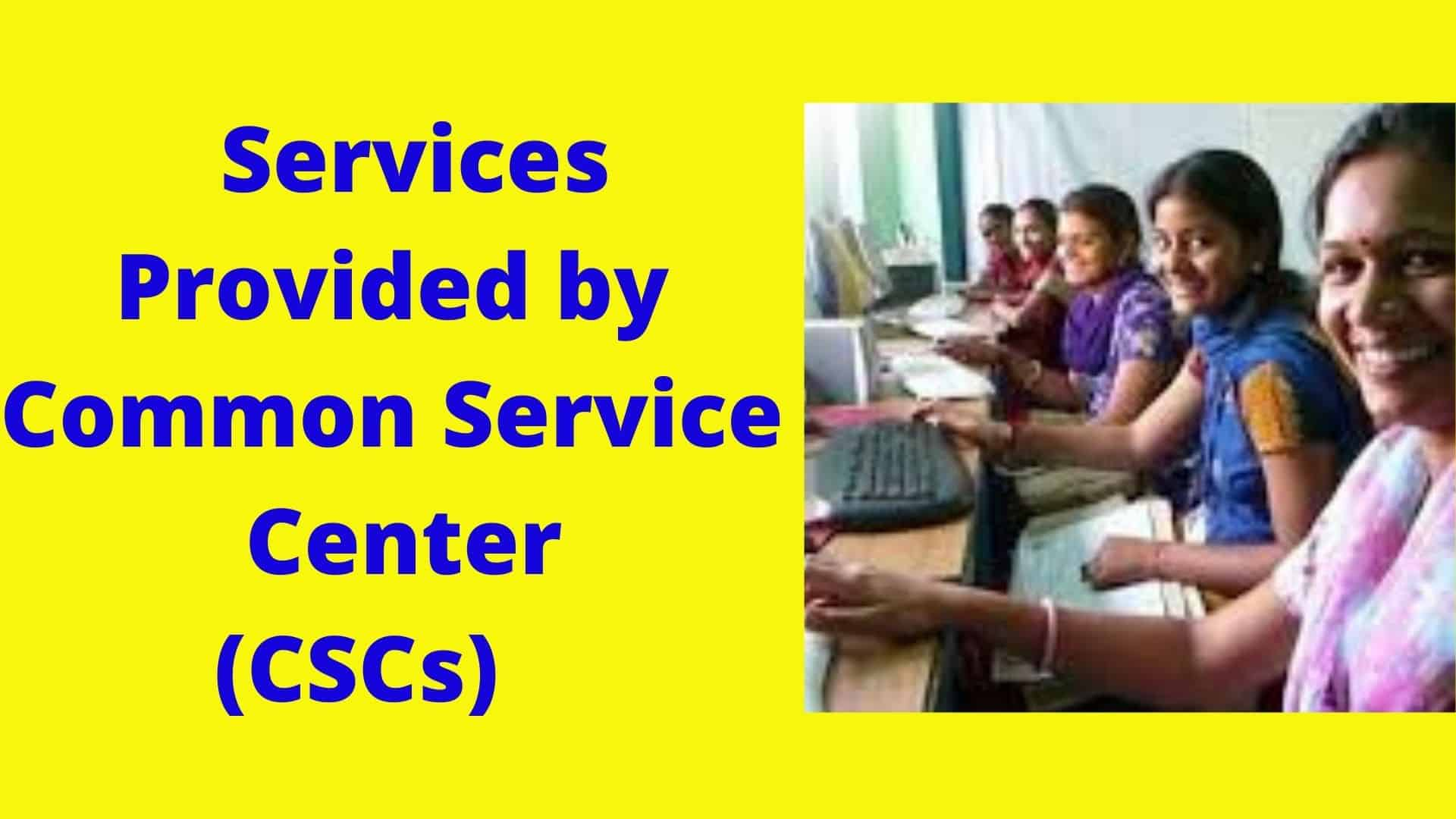 Services Provided by Common Service Center (CSCs)